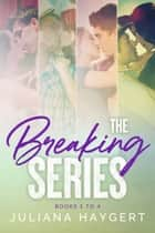The Breaking Series - Books 1 to 4 ebook by Juliana Haygert