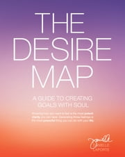 The Desire Map - A Guide to Creating Goals with Soul ebook by Danielle LaPorte