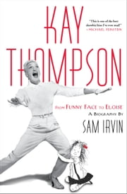 Kay Thompson - From Funny Face to Eloise ebook by Sam Irvin
