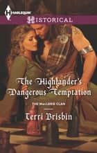 The Highlander's Dangerous Temptation - A Thrilling Adventure of Highland Passion ebook by Terri Brisbin