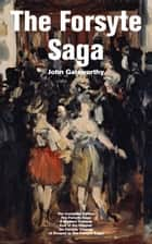 The Forsyte Saga - The Complete Edition: The Forsyte Saga + A Modern Comedy + End of the Chapter + On Forsyte 'Change (A Prequel to The Forsyte Saga) - Complete Nine Novels ebook by John Galsworthy