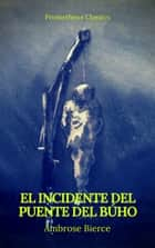 El incidente del Puente del Búho (Prometheus Classics) ebook by Ambrose Bierce, Prometheus Classics