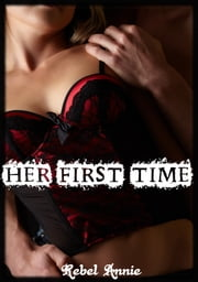 Her First Time ebook by Rebel Annie