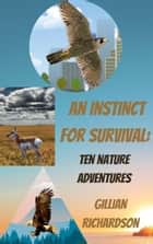An Instinct for Survival: Ten Nature Adventures ebook by Gillian Richardson