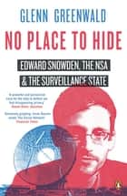 No Place to Hide - Edward Snowden, the NSA and the Surveillance State ebook by Glenn Greenwald