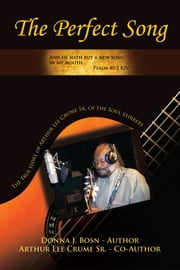 The Perfect Song - The True Story of Arthur Lee Crume Sr. of the Soul Stirrers ebook by Donna J. Bosn & Arthur Lee Crume Sr.