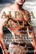 Alpha SEALs Box Set One (Books 1-3) ebook by
