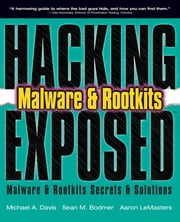 Hacking Exposed: Malware and Rootkits - Malware & Rootkits Secrets & Solutions (eb) ebook by Aaron LeMasters,Michael A. Davis,Sean M. Bodmer