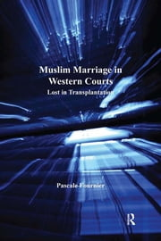 Muslim Marriage in Western Courts - Lost in Transplantation ebook by Pascale Fournier