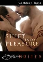 Shift Into Pleasure (Mills & Boon Spice Briefs) ebook by Cathleen Ross