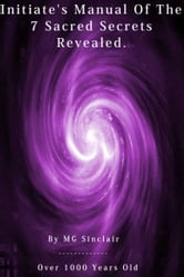 The Initiates & Grand Masters Manual Of The 7 Sacred Secrets Revealed ! ebook by M Sinclair