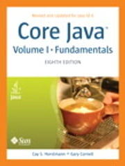 Core Java, Volume I--Fundamentals: Eighth Edition - Eighth Edition ebook by Cay S. Horstmann,Gary Cornell