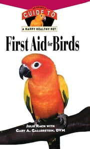 First Aid For Birds - An Owner's Guide to a Happy Healthy Pet ebook by Julie Rach Mancini, Gary A. Gallerstein