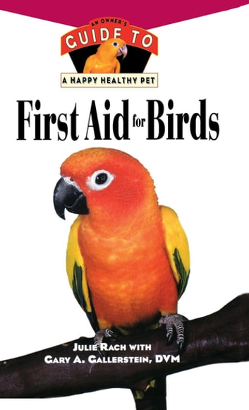 First Aid For Birds - An Owner's Guide to a Happy Healthy Pet ebook by Julie Rach,Gary A. Gallerstein, DVM