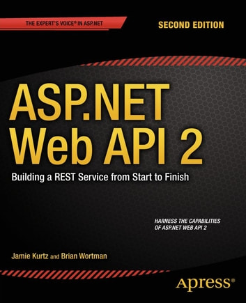 ASP.NET Web API 2: Building a REST Service from Start to Finish ebook by Jamie Kurtz,Brian Wortman