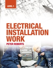 Electrical Installation Work: Level 1 ebook by Peter Roberts