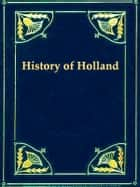 Holland: The History of the Netherlands ebook by Thomas Colley Grattan,Julian Hawthorne