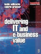 Delivering IT and eBusiness Value ebook by Leslie Willcocks, Valerie Graeser