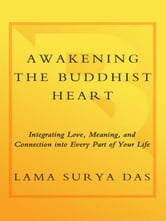 Awakening the Buddhist Heart - Integrating Love, Meaning, and Connection into Every Part of Your Life ebook by Lama Surya Das