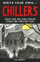 Write Your Own Chillers - Create Your Own Spine-Tingling Stories and Terrifying Tales ebook by Pie Corbett