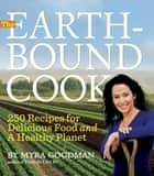 The Earthbound Cook - 250 Recipes for Delicious Food and a Healthy Planet ebook by Myra Goodman