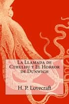 La Llamada de Cthulhu y El Horror de Dunwich ebook by H. P. Lovecraft