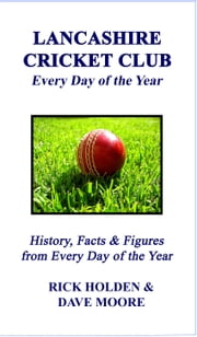 Lancashire Cricket Club: Every Day of the Year ebook by Rick Holden & Dave Moore