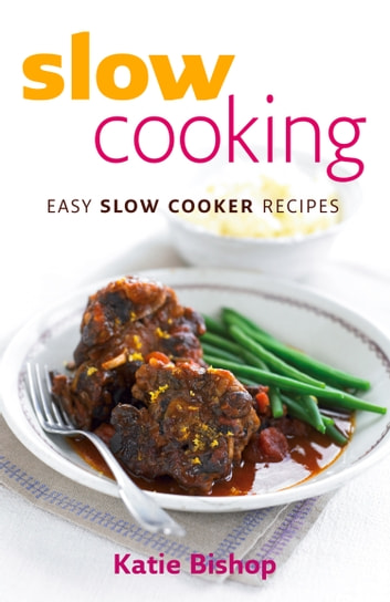 Slow Cooking: Easy Slow Cooker Recipes ebook by Katie Bishop