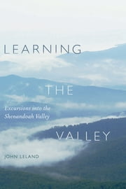 Learning the Valley - Excursions into the Shenandoah Valley ebook by John Leland