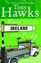 Round Ireland With A Fridge ebook by Tony Hawks