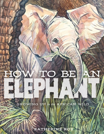 How to Be an Elephant ebook by Katherine Roy