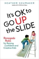 It's OK to Go Up the Slide ebook by Heather Shumaker