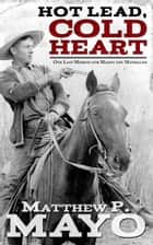 Hot Lead, Cold Heart - One Last Mission for Mason the Mankiller ebook by Matthew P. Mayo