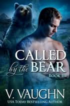 Called by the Bear - Book 3 ebook by V. Vaughn
