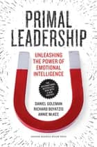 Primal Leadership, With a New Preface by the Authors ebook by Daniel Goleman,Richard Boyatzis,Annie McKee