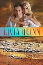 The Calloways of Rainbow Bayou - A Calloway Box Set (Books 1-3) ebook by Livia Quinn