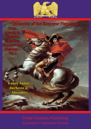 Memoirs Of The Emperor Napoleon – From Ajaccio To Waterloo, As Soldier, Emperor And Husband – Vol. I ebook by Anon,Laure Junot duchesse d'Abrantès,S. M. Hamilton
