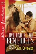 Love Under Two Benedicts ebook by Cara Covington