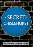 Secret Chislehurst ebook by Joanna Friel,Adam Swaine