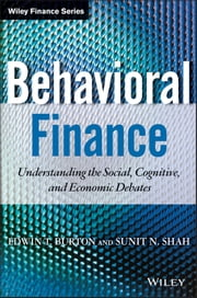 Behavioral Finance - Understanding the Social, Cognitive, and Economic Debates ebook by Edwin Burton,Sunit Shah