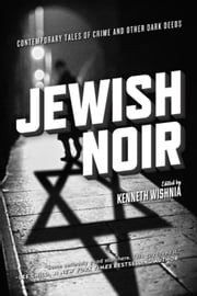 Jewish Noir: Contemporary Tales of Crime and Other Dark Deeds ebook by Wishnia, Kenneth