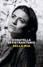 Bella mia eBook by Donatella Di Pietrantonio