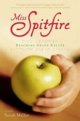 Miss Spitfire - Reaching Helen Keller ebook by Sarah Miller