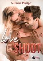 Love and Shoot ebook by Natacha Pilorge