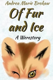 Of Fur and Ice, a Werestory ebook by Andrea Marie Brokaw