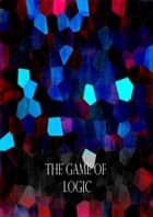 The Game Of Logic ebook by Lewis Carroll