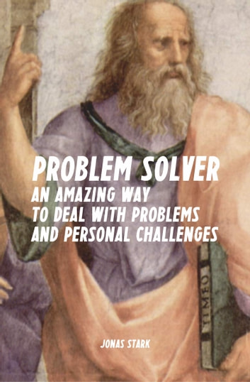 Problem Solver: An Amazing Way to Deal with Problems and Personal Challenges (Best Business Books Book 10) ebook by Jonas Stark
