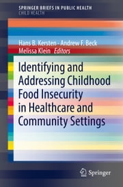Identifying and Addressing Childhood Food Insecurity in Healthcare and Community Settings ebook by Hans B. Kersten, Andrew F. Beck, Melissa Klein