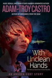 With Unclean Hands - An Andrea Cort Story ebook by Adam-Troy Castro
