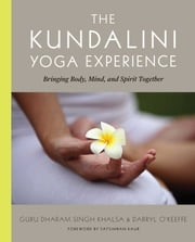 The Kundalini Yoga Experience - Bringing Body, Mind, and Spirit Together ebook by Darryl O'Keeffe,Dharma Singh Khalsa, M.D.
